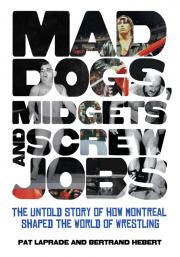 AYP Wrestling Podcast: Bertrand Hebert & Pat Laprade, co-authors of Mad Dogs, Midgets and Screw Jobs